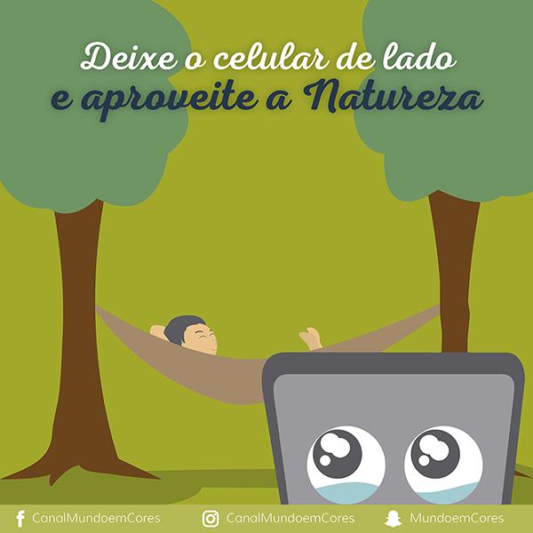 Deixe o celular de lado e aproveite a natureza!