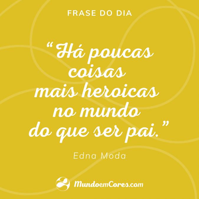 """""""Há poucas coisas mais heroicas no mundo do que ser pai."""" Edna Moda, Estilista, em Os Incríveis 2."""
